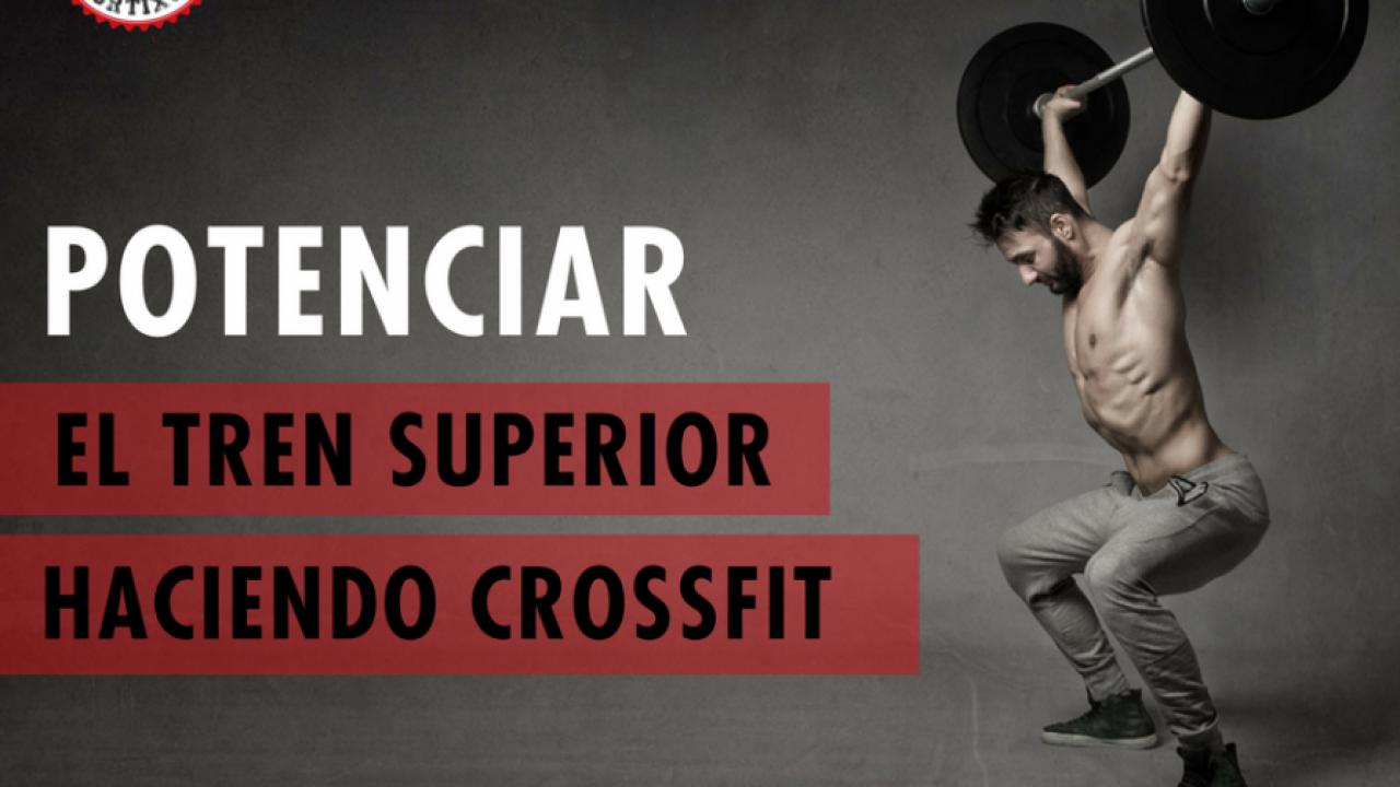 Potenciar el tren superior haciendo CrossFit